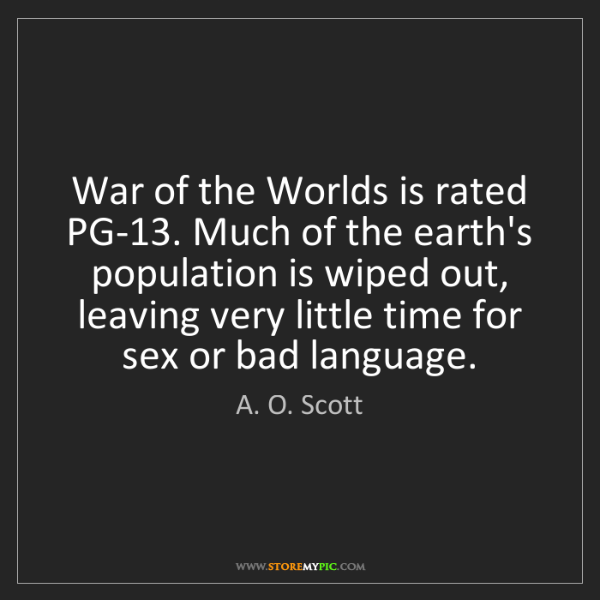 A. O. Scott: War of the Worlds is rated PG-13. Much of the earth's...