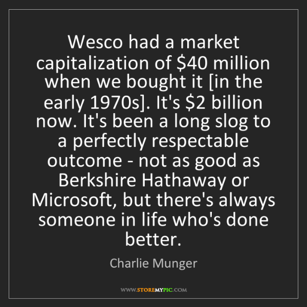 Charlie Munger: Wesco had a market capitalization of $40 million when...