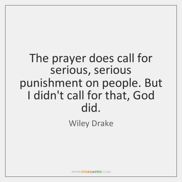 The prayer does call for serious, serious punishment on people. But I ...