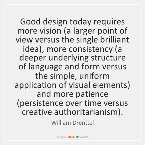 Good design today requires more vision (a larger point of view versus ...