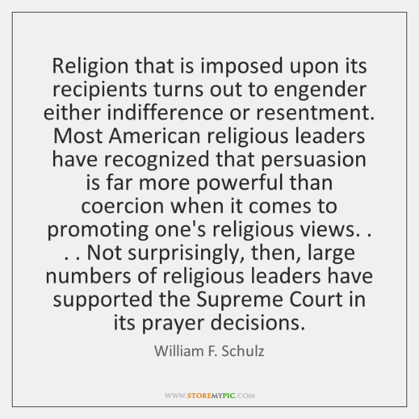 Religion that is imposed upon its recipients turns out to engender either ...