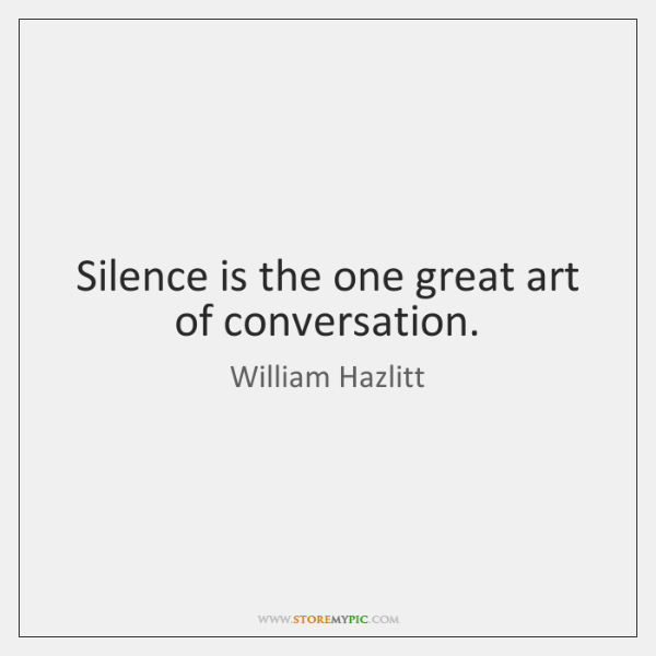 Silence is the one great art of conversation.