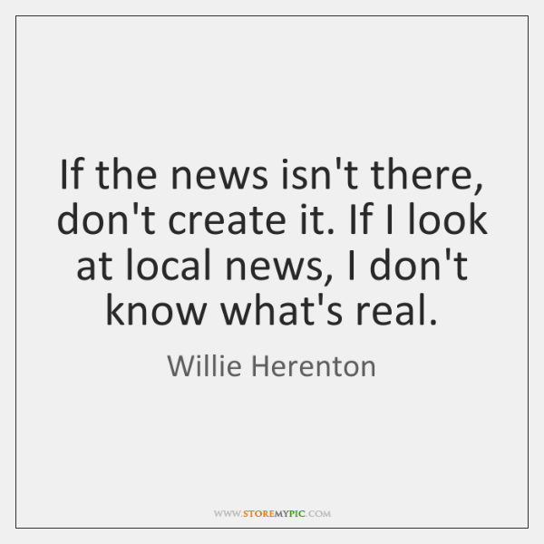 If the news isn't there, don't create it. If I look at ...