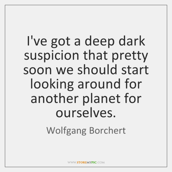 I've got a deep dark suspicion that pretty soon we should start ...