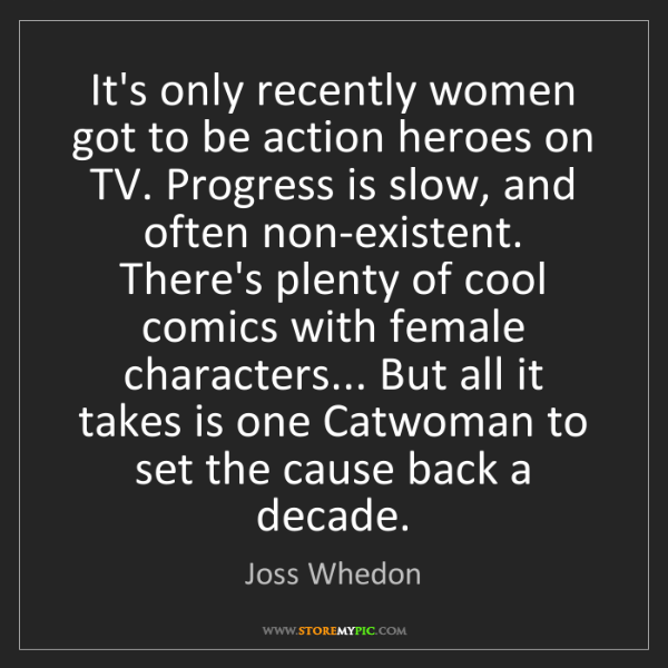 Joss Whedon: It's only recently women got to be action heroes on TV....