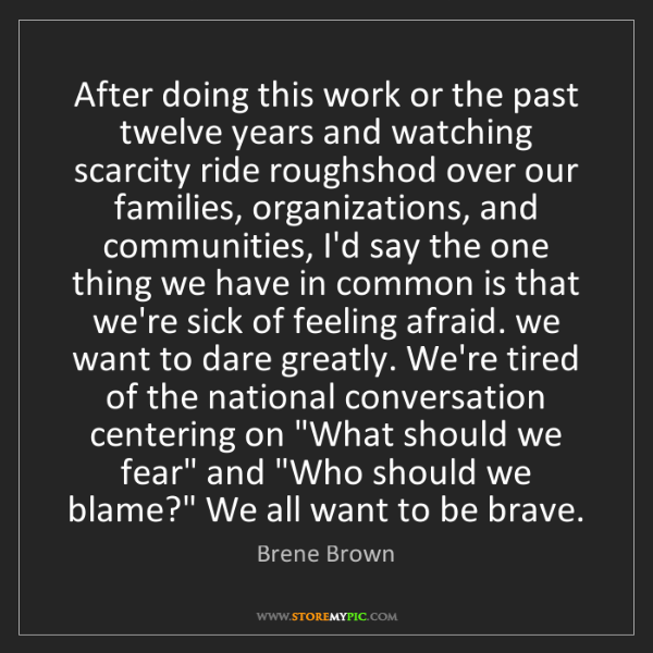 Brene Brown: After doing this work or the past twelve years and watching...