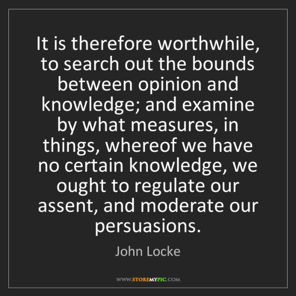 John Locke: It is therefore worthwhile, to search out the bounds...