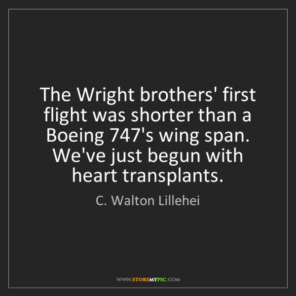 C. Walton Lillehei: The Wright brothers' first flight was shorter than a...
