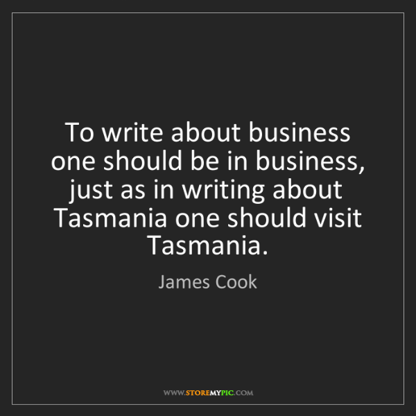 James Cook: To write about business one should be in business, just...