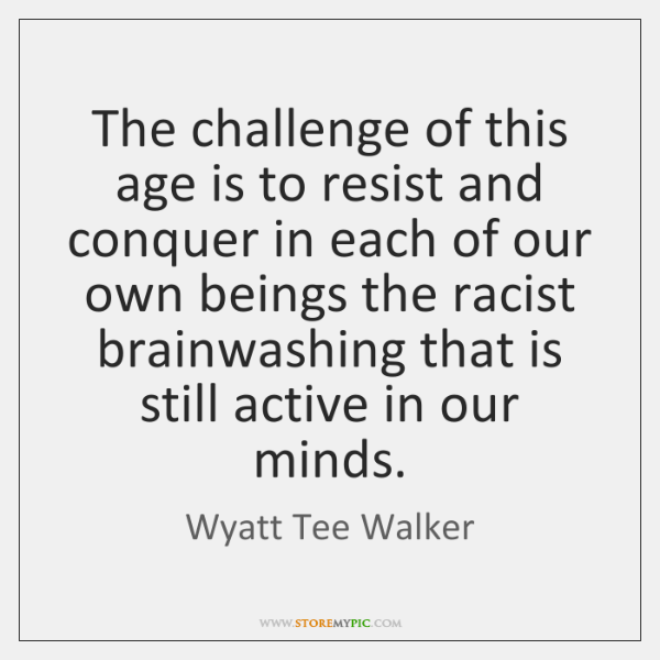 The challenge of this age is to resist and conquer in each ...