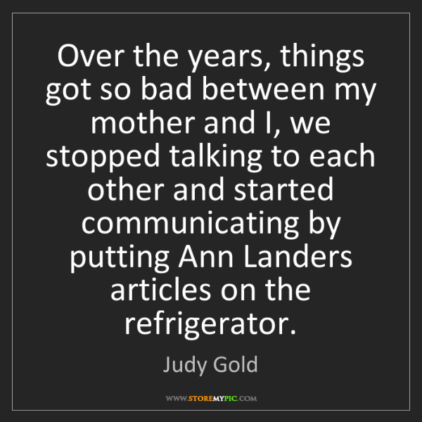 Judy Gold: Over the years, things got so bad between my mother and...