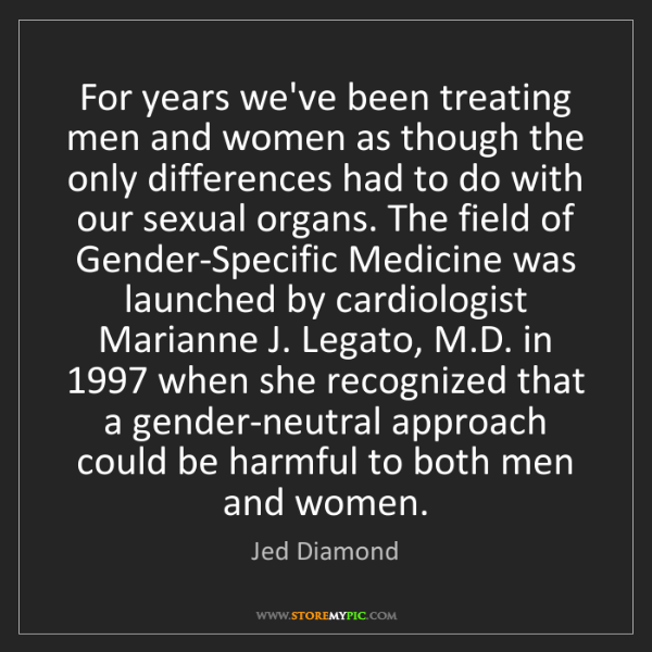 Jed Diamond: For years we've been treating men and women as though...