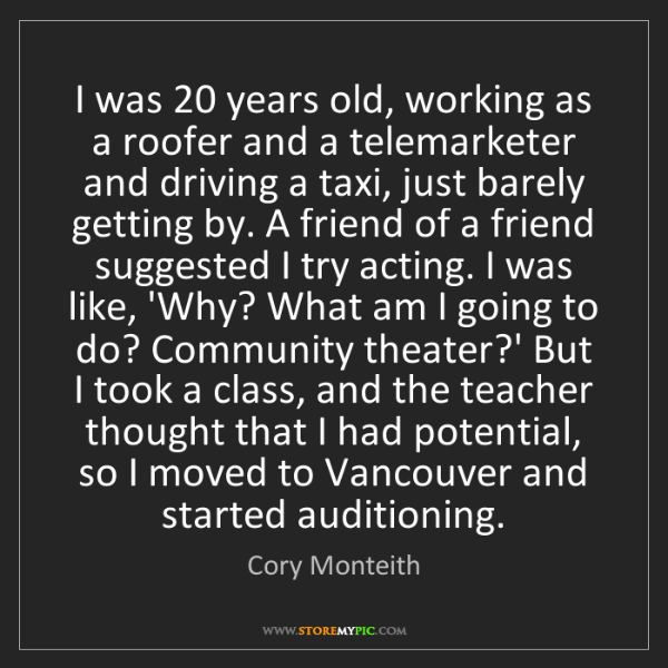 Cory Monteith: I was 20 years old, working as a roofer and a telemarketer...