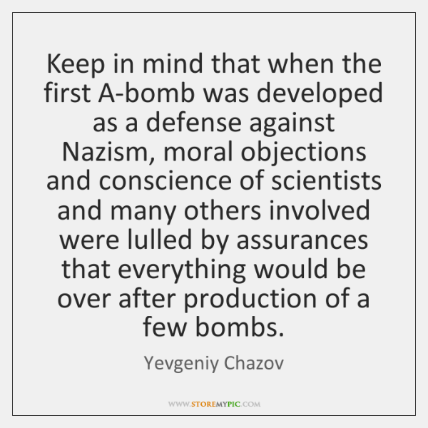Keep in mind that when the first A-bomb was developed as a ...