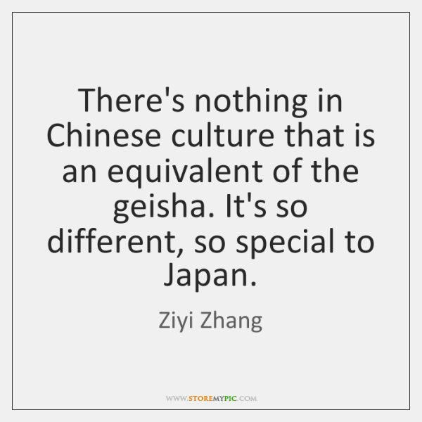 There's nothing in Chinese culture that is an equivalent of the geisha. ...