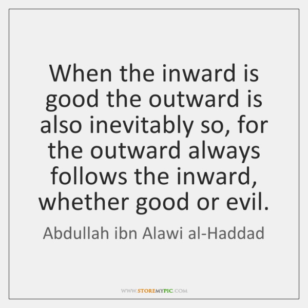 When the inward is good the outward is also inevitably so, for ...