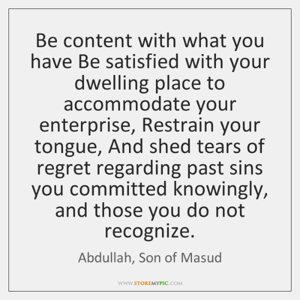 Be content with what you have Be satisfied with your dwelling place ...