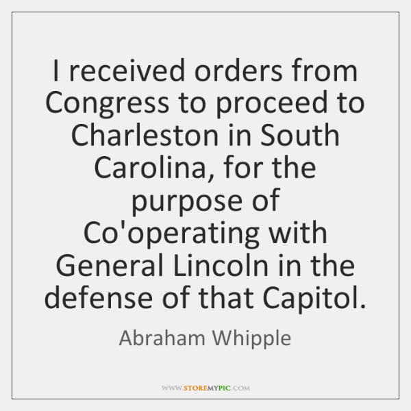 I received orders from Congress to proceed to Charleston in South Carolina, ...