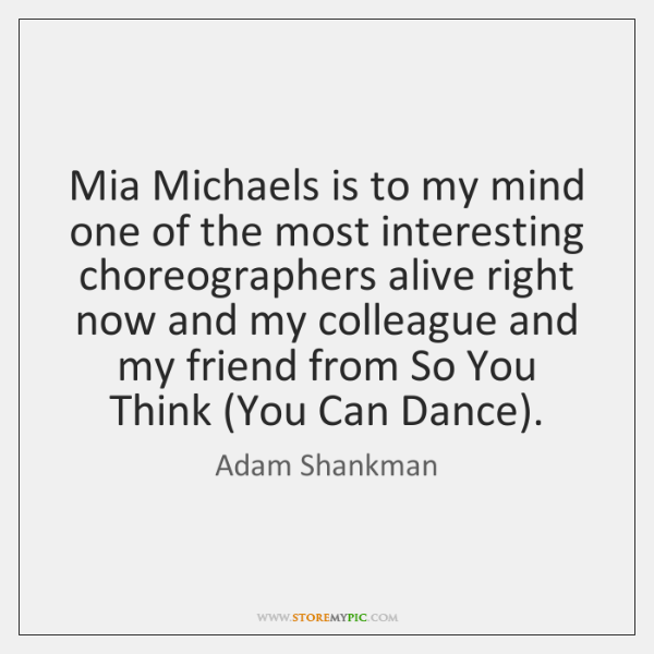 Mia Michaels is to my mind one of the most interesting choreographers ...