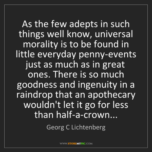Georg C Lichtenberg: As the few adepts in such things well know, universal...