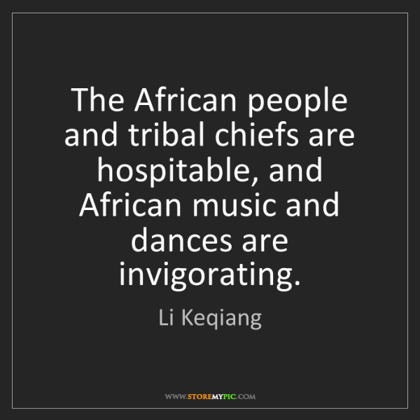 Li Keqiang: The African people and tribal chiefs are hospitable,...