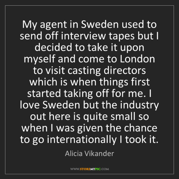 Alicia Vikander: My agent in Sweden used to send off interview tapes but...