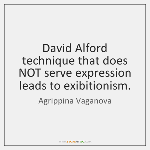 David Alford technique that does NOT serve expression leads to exibitionism.