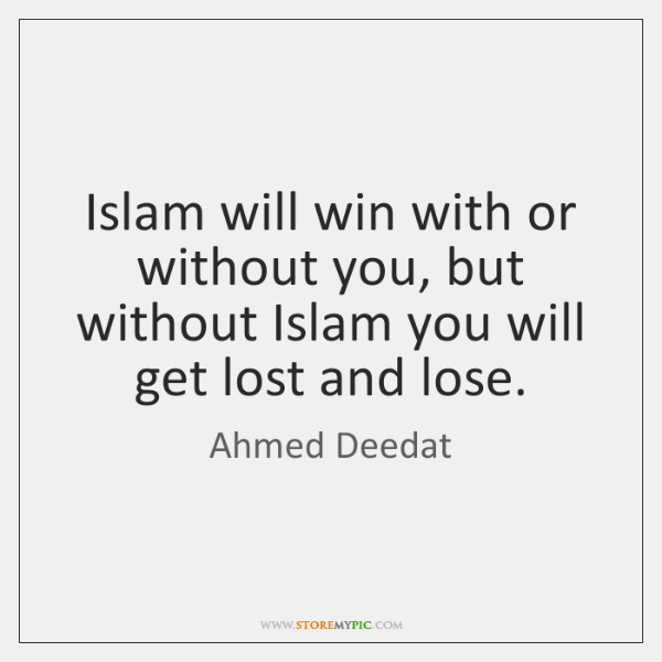 Islam will win with or without you, but without Islam you will ...