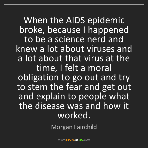 Morgan Fairchild: When the AIDS epidemic broke, because I happened to be...