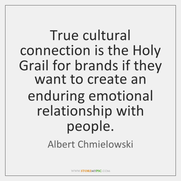 True cultural connection is the Holy Grail for brands if they want ...