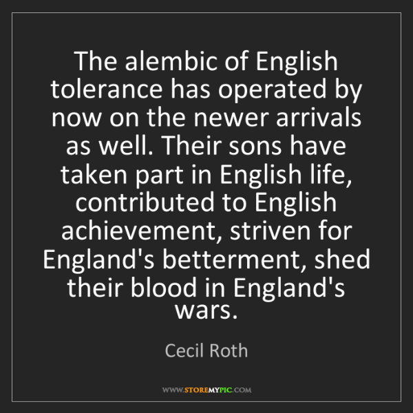 Cecil Roth: The alembic of English tolerance has operated by now...