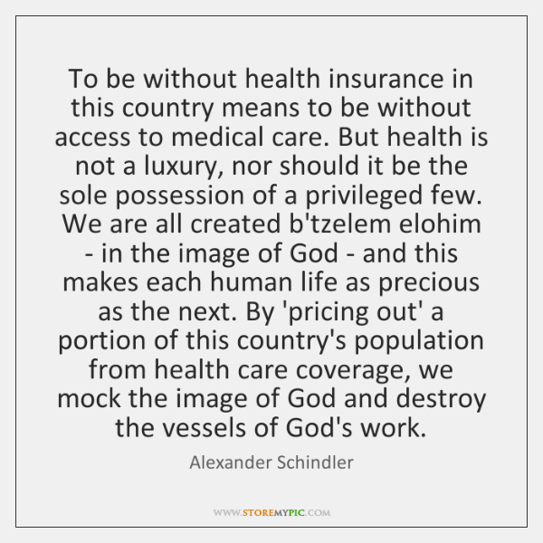 To be without health insurance in this country means to be without ...