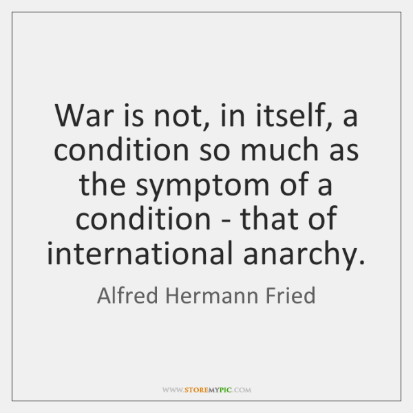 War is not, in itself, a condition so much as the symptom ...