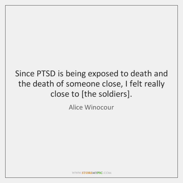 Since PTSD is being exposed to death and the death of someone ...