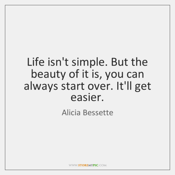 Life isn't simple. But the beauty of it is, you can always ...