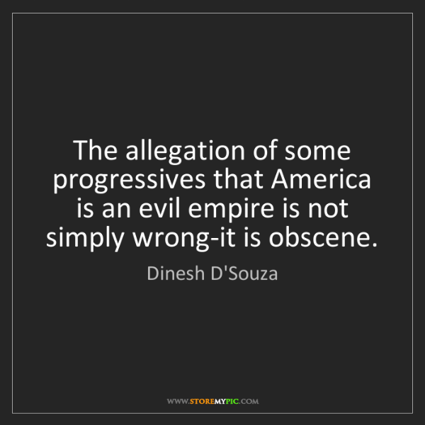 Dinesh D'Souza: The allegation of some progressives that America is an...