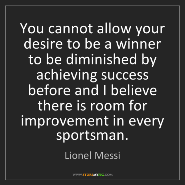 Lionel Messi: You cannot allow your desire to be a winner to be diminished...