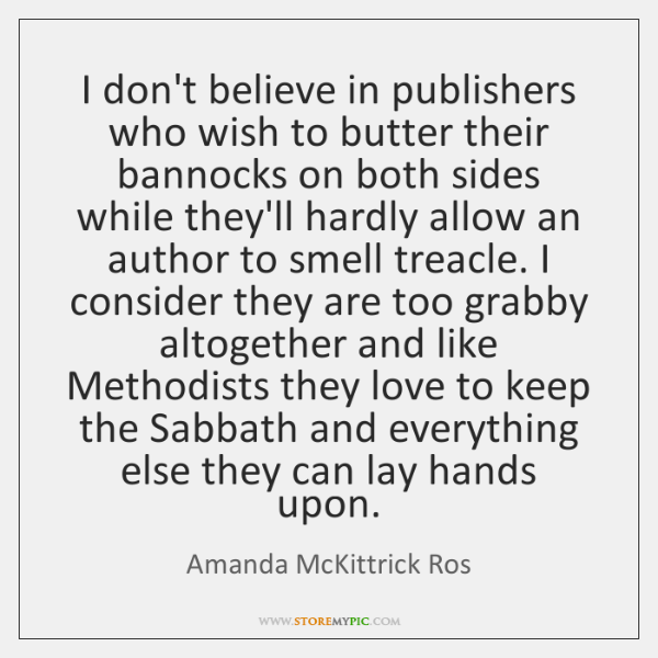 I don't believe in publishers who wish to butter their bannocks on ...
