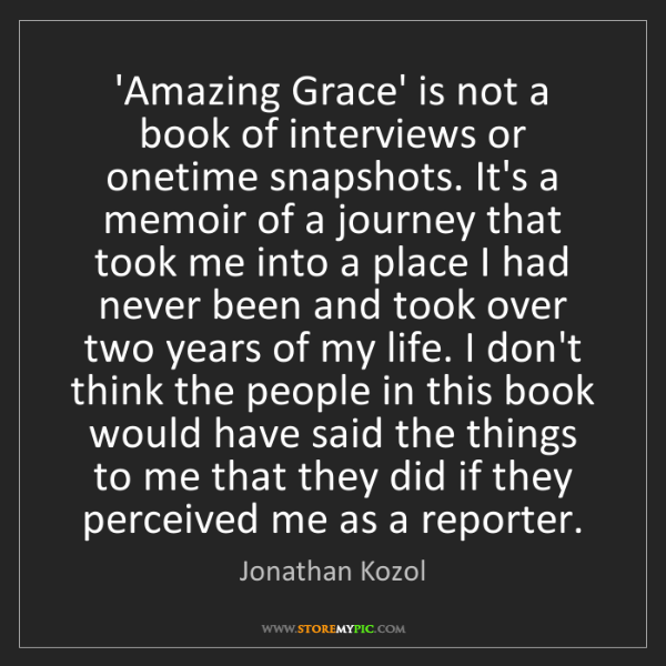 Jonathan Kozol: 'Amazing Grace' is not a book of interviews or onetime...