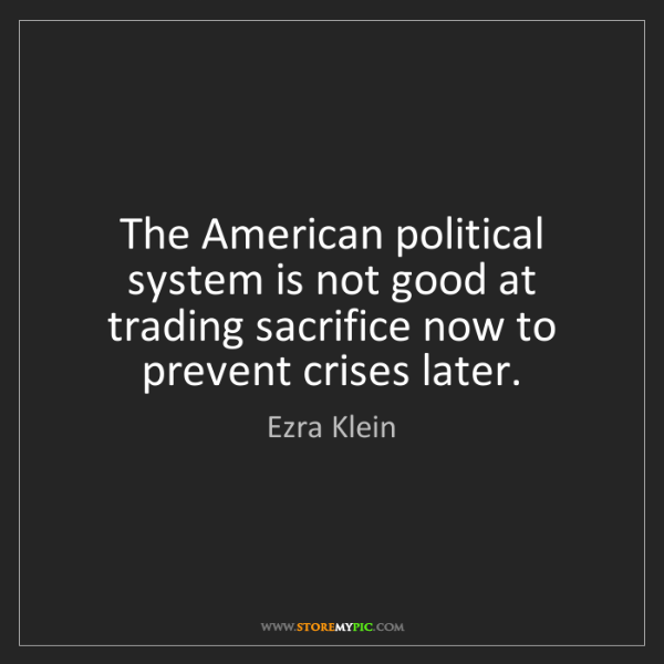 Ezra Klein: The American political system is not good at trading...