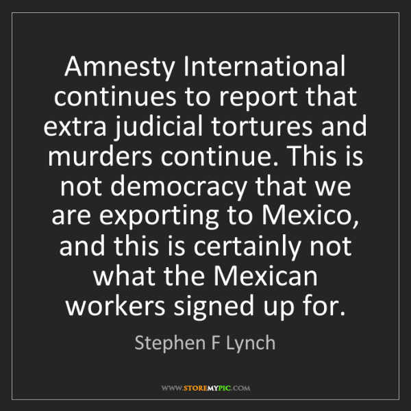 Stephen F Lynch: Amnesty International continues to report that extra...