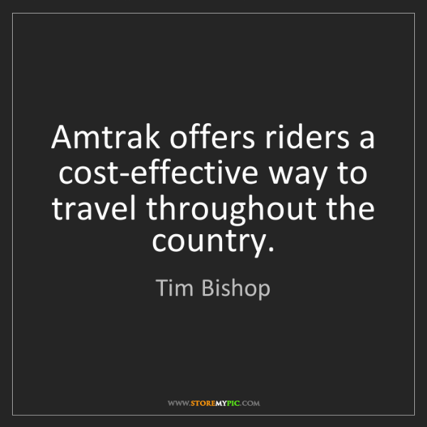 Tim Bishop: Amtrak offers riders a cost-effective way to travel throughout...