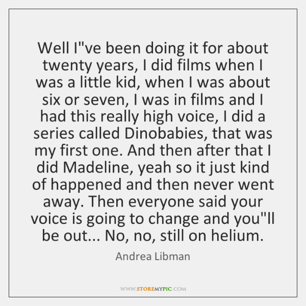 Well I've been doing it for about twenty years, I did films ...