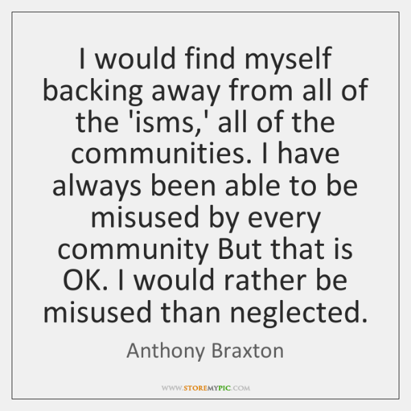 I would find myself backing away from all of the 'isms,' ...