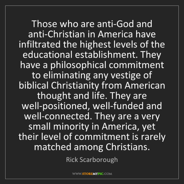 Rick Scarborough: Those who are anti-God and anti-Christian in America...