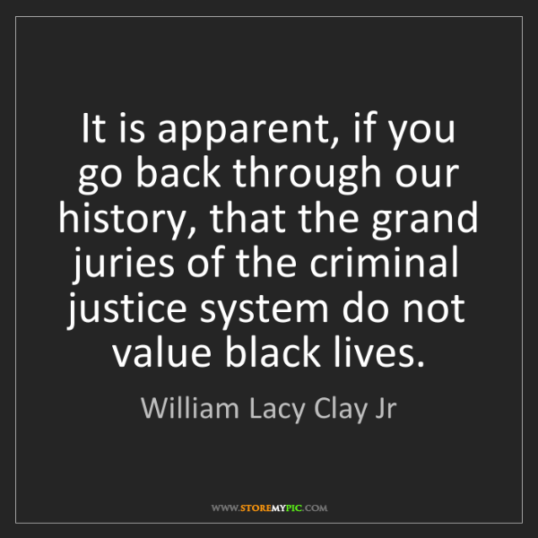 William Lacy Clay Jr: It is apparent, if you go back through our history, that...