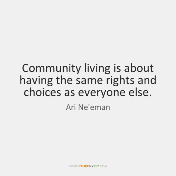 Community living is about having the same rights and choices as everyone ...