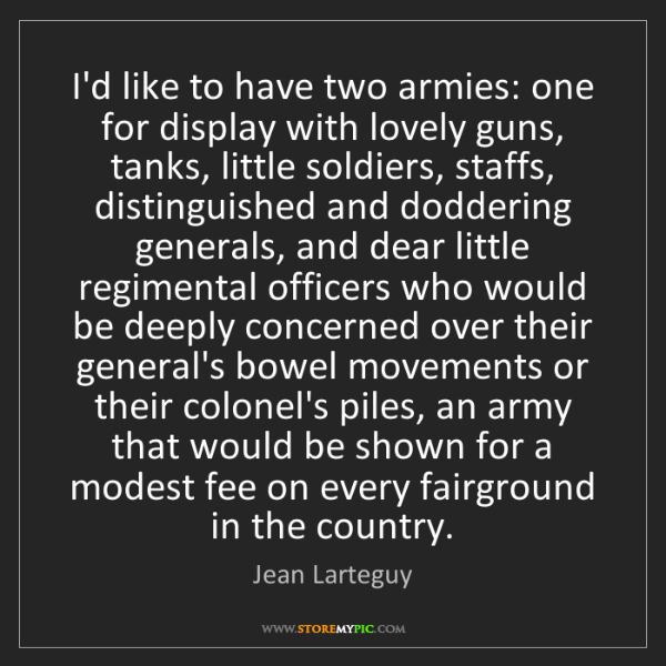 Jean Larteguy: I'd like to have two armies: one for display with lovely...