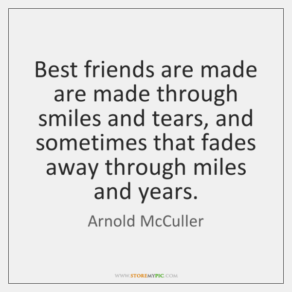 Best friends are made are made through smiles and tears, and sometimes ...