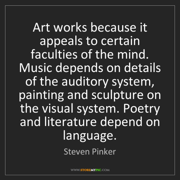 Steven Pinker: Art works because it appeals to certain faculties of...